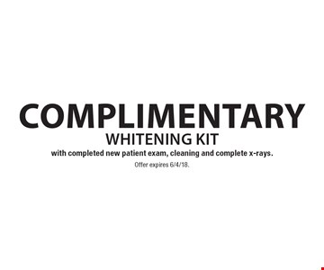 Complimentary whitening kit with completed new patient exam, cleaning and complete x-rays. Offer expires 6/4/18.