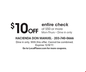 $10 OFF entire check of $50 or more. Mon-Thurs - Dine in only. Dine in only. With this offer. Cannot be combined. Expires 12/8/17. Go to LocalFlavor.com for more coupons.