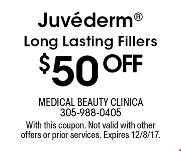 $50 OFF Juvederm Long Lasting Fillers. With this coupon. Not valid with other offers or prior services. Expires 12/8/17.