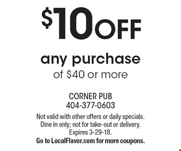 $10 OFF any purchase of $40 or more. Not valid with other offers or daily specials. Dine in only; not for take-out or delivery. Expires 3-29-18. Go to LocalFlavor.com for more coupons.