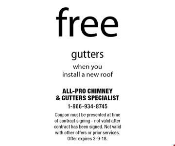 Free gutters when you install a new roof. Coupon must be presented at time of contract signing - not valid after contract has been signed. Not valid with other offers or prior services. Offer expires 3-9-18.