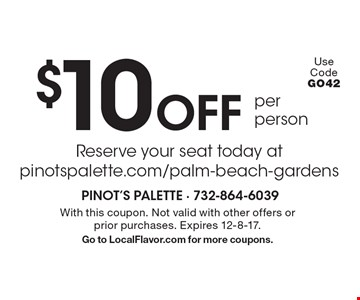 $10 Off per person Reserve your seat today atpinotspalette.com/palm-beach-gardens. With this coupon. Not valid with other offers or prior purchases. Expires 12-8-17.Go to LocalFlavor.com for more coupons.
