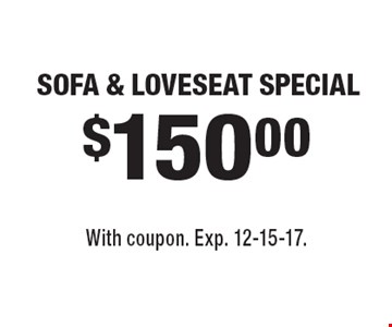 $150.00 SOFA & LOVESEAT SPECIAL. With coupon. Exp. 12-15-17.
