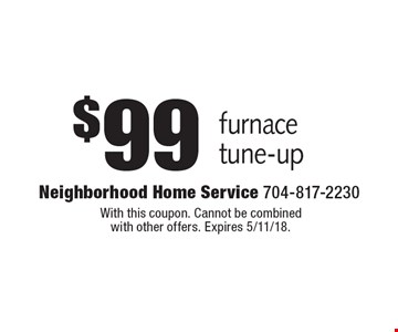 $99 furnace tune-up. With this coupon. Cannot be combined with other offers. Expires 5/11/18.