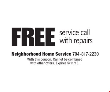 free service call with repairs. With this coupon. Cannot be combined with other offers. Expires 5/11/18.