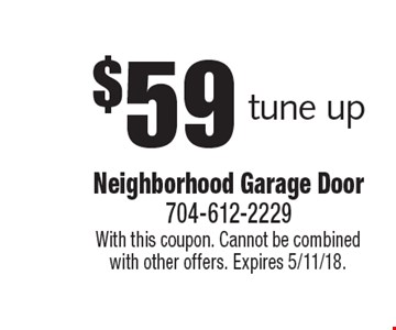 $59 tune up. With this coupon. Cannot be combined with other offers. Expires 5/11/18.
