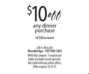 $10 off any dinner purchase. With this coupon. 1 coupon per table. Excludes lunch specials. Not valid with any other offers. Offer expires 12-8-17.