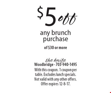 $5 off any brunch purchase of $30 or more. With this coupon. 1 coupon per table. Excludes lunch specials. Not valid with any other offers. Offer expires 12-8-17.