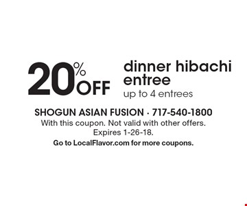 20% Off dinner hibachi entree up to 4 entrees. With this coupon. Not valid with other offers. Expires 1-26-18. Go to LocalFlavor.com for more coupons.