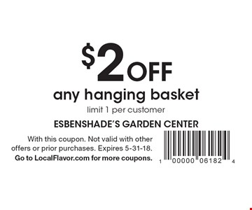 $2 Off any hanging basket. Limit 1 per customer. With this coupon. Not valid with other offers or prior purchases. Expires 5-31-18. Go to LocalFlavor.com for more coupons.