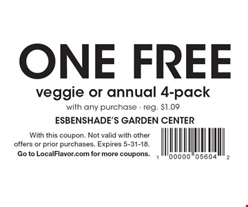 ONE Free veggie or annual 4-pack with any purchase. Reg. $1.09. With this coupon. Not valid with other offers or prior purchases. Expires 5-31-18. Go to LocalFlavor.com for more coupons.