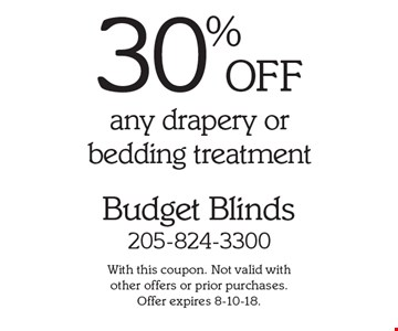 30% OFF any drapery or bedding treatment. With this coupon. Not valid with other offers or prior purchases. Offer expires 8-10-18.
