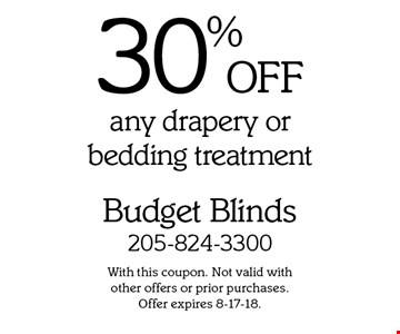 30% OFF any drapery or bedding treatment. With this coupon. Not valid with  other offers or prior purchases.  Offer expires 8-17-18.