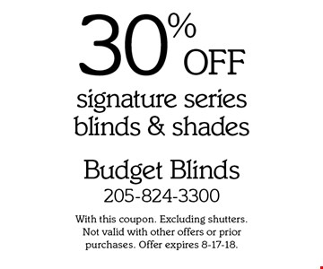 30% OFF signature series blinds & shades. With this coupon. Excluding shutters.  Not valid with other offers or prior purchases. Offer expires 8-17-18.