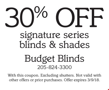 30% off signature series blinds & shades. With this coupon. Excluding shutters. Not valid with other offers or prior purchases. Offer expires 3/9/18.