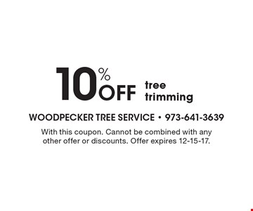 10% Off tree trimming. With this coupon. Cannot be combined with any other offer or discounts. Offer expires 12-15-17.