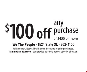 $100 off any purchase of $450 or more. With coupon. Not valid with other discounts or prior purchases. I am not an attorney. I can provide self-help at your specific direction.