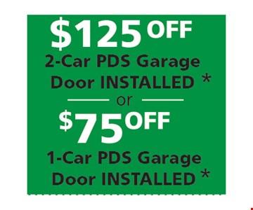 $125 Off 2-Car PDS Garage Door Installed or $75 off 1-Car PDS Garage Door Installed