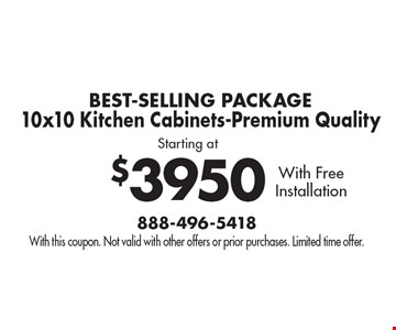 BEST-SELLING PACKAGE. Starting at $3950 10x10 Kitchen Cabinets-Premium Quality. With Free Installation. With this coupon. Not valid with other offers or prior purchases. Limited time offer.