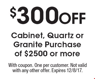 $300 Off Cabinet, Quartz or Granite Purchase of $2500 or more. With coupon. One per customer. Not valid with any other offer. Expires 12/8/17.