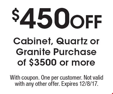 $450 Off Cabinet, Quartz or Granite Purchase of $3500 or more. With coupon. One per customer. Not valid with any other offer. Expires 12/8/17.