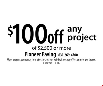 $100 off any project of $2,500 or more. Must present coupon at time of estimate. Not valid with other offers or prior purchases. Expires 5-11-18.