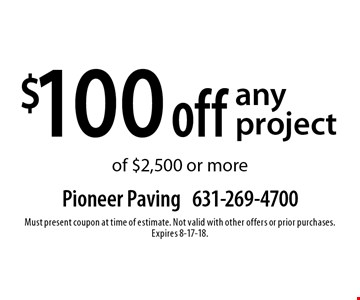 $100 off any project of $2,500 or more. Must present coupon at time of estimate. Not valid with other offers or prior purchases. Expires 8-17-18.