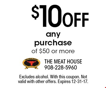 $10 OFF any purchase of $50 or more. Excludes alcohol. With this coupon. Not valid with other offers. Expires 12-31-17.