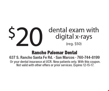 $20 dental exam with digital x-rays (reg. $50). Or your dental insurance at UCR. New patients only. With this coupon. Not valid with other offers or prior services. Expires 12-15-17.