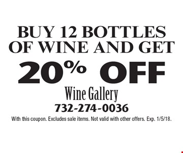 BUY 12 BOTTLES OF WINE AND GET 20% OFF. With this coupon. Excludes sale items. Not valid with other offers. Exp. 1/5/18.