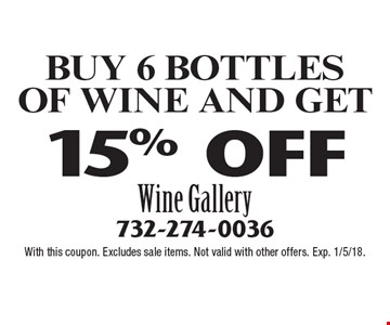 BUY 6 BOTTLES OF WINE AND GET 15% OFF. With this coupon. Excludes sale items. Not valid with other offers. Exp. 1/5/18.