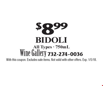 $8.99 Bidoli, All Types - 750mL. With this coupon. Excludes sale items. Not valid with other offers. Exp. 1/5/18.