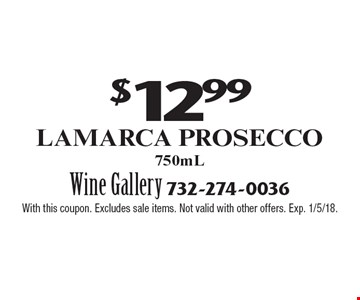 $12.99 Lamarca Prosecco 750mL. With this coupon. Excludes sale items. Not valid with other offers. Exp. 1/5/18.