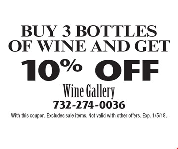 BUY 3 BOTTLES OF WINE AND GET 10% OFF. With this coupon. Excludes sale items. Not valid with other offers. Exp. 1/5/18.