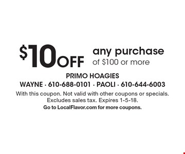 $10 Off any purchase of $100 or more. With this coupon. Not valid with other coupons or specials. Excludes sales tax. Expires 1-5-18. Go to LocalFlavor.com for more coupons.