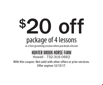 $20 off package of 4 lessons or a free grooming session when you book a lesson. With this coupon. Not valid with other offers or prior services. Offer expires 12/15/17.
