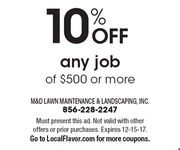 10% OFF any job of $500 or more. Must present this ad. Not valid with other offers or prior purchases. Expires 12-15-17. Go to LocalFlavor.com for more coupons.