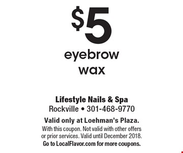 $5 eyebrow wax. Valid only at Loehman's Plaza. With this coupon. Not valid with other offers or prior services. Valid until December 2018. Go to LocalFlavor.com for more coupons.