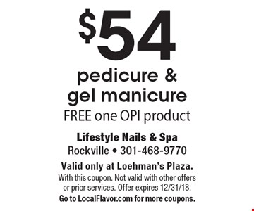 $54 pedicure & gel manicure FREE one OPI product. Valid only at Loehman's Plaza.With this coupon. Not valid with other offers