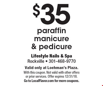$35 paraffin manicure & pedicure. Valid only at Loehman's Plaza.With this coupon. Not valid with other offers or prior services. Offer expires 12/31/18.