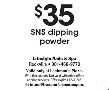 $35 SNS dipping powder . Valid only at Loehman's Plaza.With this coupon. Not valid with other offersor prior services. Offer expires 12/31/18. Go to LocalFlavor.com for more coupons.