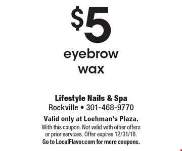 $5 eyebrow wax. Valid only at Loehman's Plaza.With this coupon. Not valid with other offers or prior services. Offer expires 12/31/18. Go to LocalFlavor.com for more coupons.