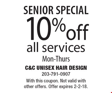 10% off Senior special all services Mon-Thurs. With this coupon. Not valid with other offers. Offer expires 2-2-18.