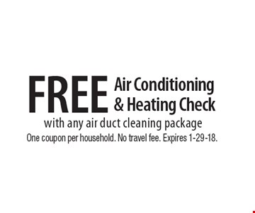 Free air conditioning & heating check with any air duct cleaning package.  One coupon per household. No travel fee. Expires 1-29-18.