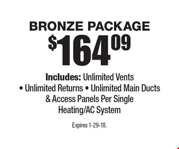 $164.09 bronze package. Includes: unlimited vents, unlimited returns, unlimited main ducts & access panels per single heating/AC System.  Expires 1-29-18.