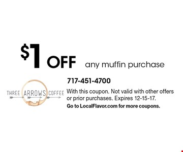 $1 off any muffin purchase. With this coupon. Not valid with other offers or prior purchases. Expires 12-15-17. Go to LocalFlavor.com for more coupons.