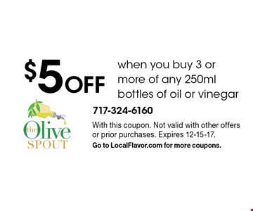 $5 off when you buy 3 or more of any 250 ml bottles of oil or vinegar. With this coupon. Not valid with other offers or prior purchases. Expires 12-15-17. Go to LocalFlavor.com for more coupons.
