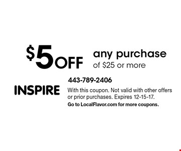 $5 off any purchase of $25 or more. With this coupon. Not valid with other offers or prior purchases. Expires 12-15-17. Go to LocalFlavor.com for more coupons.