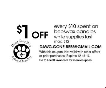 $1 off every $10 spent on beeswax candles while supplies last. Max. $12. With this coupon. Not valid with other offers or prior purchases. Expires 12-15-17. Go to LocalFlavor.com for more coupons.