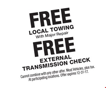 Free local towing with major repair OR free external transmission check. Cannot combine with any other offer. Most Vehicles, plus tax. At participating locations. Offer expires 12-31-17.